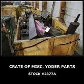 Crate of Misc. YODER Parts